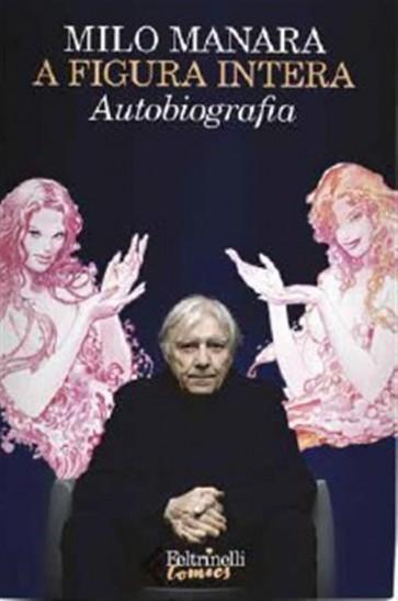 A FIGURA INTERA - AUTOBIOGRAFIA DI MILO MANARA