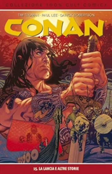 CONAN 15: LA LANCIA E ALTRE STORIE - 100% CULT COMICS
